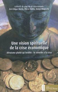 Une vision spirituelle de la crise économique : altruisme plutôt qu'avidité : le remède à la crise