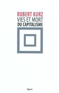 Vies et mort du capitalisme : chroniques de la crise