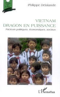 Vietnam, dragon en puissance : facteurs politiques, économiques, sociaux