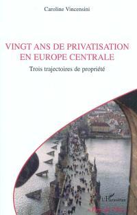 Vingt ans de privatisation en Europe centrale : trois trajectoires de propriété