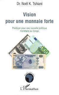 Vision pour une monnaie forte : plaidoyer pour une nouvelle politique monétaire au Congo