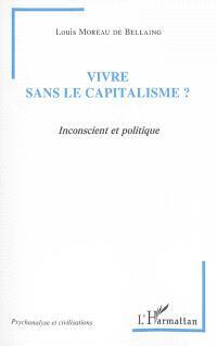 Vivre sans le capitalisme ? : inconscient et politique
