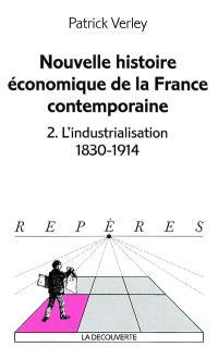 Nouvelle histoire économique de la France contemporaine. Volume 2, L'industrialisation : 1830-1914