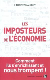 Les imposteurs de l'économie : comment ils s'enrichissent et nous trompent