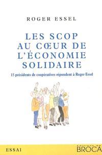 Les SCOP au coeur de l'économie solidaire : 15 présidents de coopératives répondent à Roger Essel