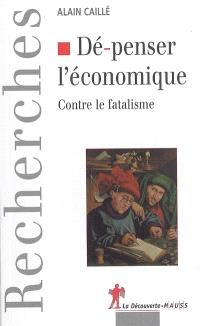 Dé-penser l'économique : contre le fatalisme