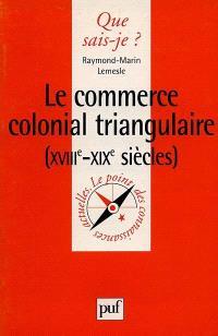 Le commerce colonial triangulaire : XVIIIe-XIXe siècles