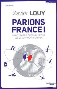 Parions France ! : petit traité d'optimisme pour les générations futures