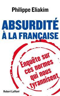 Absurdité à la française : enquête sur les normes qui nous tyrannisent