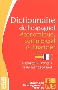 Dictionnaire de l'espagnol économique, commercial et financier : espagnol-français, français-espagnol : économie, gestion, médias, marketing, informatique, droit, correspondance commerciale