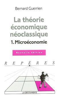La théorie économique néoclassique. Volume 1, Microéconomie