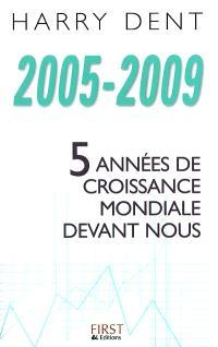 2005-2009, 5 années de croissance mondiale devant nous