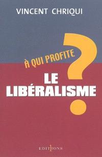 A qui profite le libéralisme ?