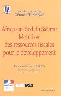 Afrique au Sud du Sahara : mobiliser des ressources fiscales pour le développement