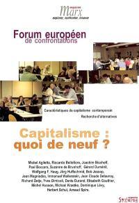 Capitalisme : quoi de neuf ? : Forum européen de confrontations : caractéristiques du capitalisme contemporain, recherche d'alternatives