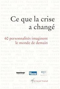 Ce que la crise a changé  : 60 personnalités imaginent le monde de demain