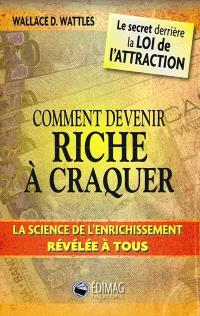 Comment devenir riche à craquer  : le secret derrière la loi de l'attraction