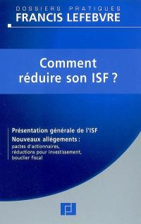 Comment réduire son ISF ? : présentation générale de l'ISF, nouveaux allégements : pactes d'actionnaires, réductions pour investissement, bouclier fiscal : à jour au 20 mars 2008