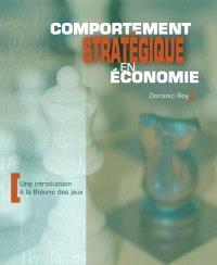 Comportement stratégique en économie  : une introduction à la théorie des jeux