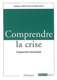 Comprendre la crise : l'hypocrisie économique