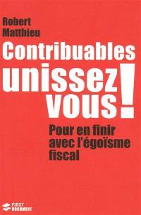 Contribuables, unissez-vous ! : pour en finir avec l'égoïsme fiscal