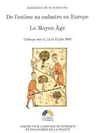 De l'estime au cadastre en Europe. Volume 1, Le Moyen Age : colloque des 11, 12 et 13 juin 2003