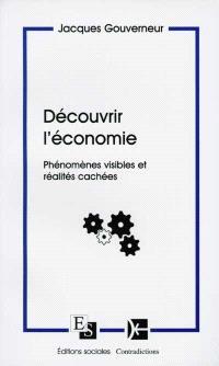 Découvrir l'économie : phénomènes visibles et réalités cachées
