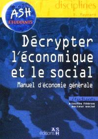 Décrypter l'économique et le social : manuel d'économie générale