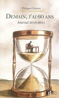 Demain j'ai 60 ans : journal 2010-2011