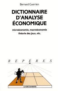 Dictionnaire d'analyse économique : microéconomie, macroéconomie, théorie des jeux, etc