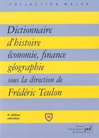 Dictionnaire d'histoire, économie, finance, géographie : hommes, faits, mécanismes, entreprises, concepts
