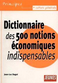 Dictionnaire des 500 notions économiques indispensables
