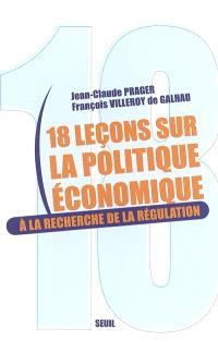 Dix-huit leçons sur la politique économique : à la recherche de la régulation