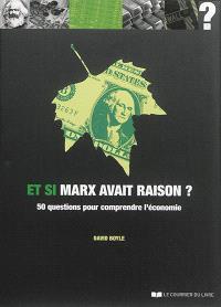 Et si Marx avait raison ? : 50 questions pour comprendre l'économie