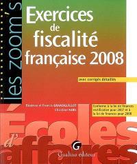 Exercices de fiscalité française 2008 : avec corrigés détaillés : conforme à la loi de finances rectificative pour 2007 et à la loi de finances pour 2008