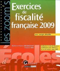 Exercices de fiscalité française 2009 : avec corrigés détaillés : conforme à la loi de finances rectificative pour 2008 et à la loi de finances pour 2009