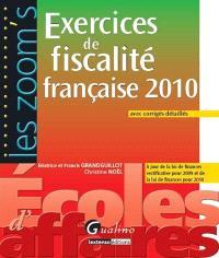 Exercices de fiscalité française 2010 : à jour de la loi de finances rectificative pour 2009 et de la loi de finances pour 2010