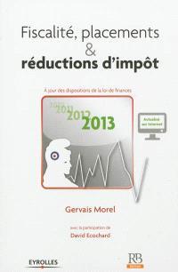 Fiscalité, placements & réductions d'impôt 2013 : à jour des dispositions de la loi de finances 2013