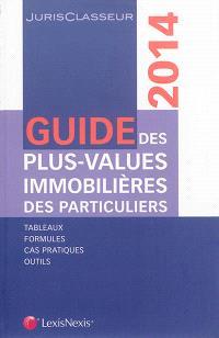 Guide des plus-values immobilières des particuliers 2014 : tableaux, formules, cas pratiques, outils