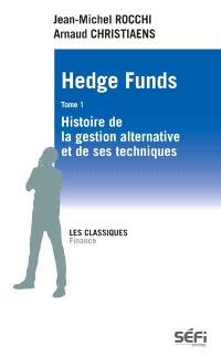 Hedge Funds. Volume 1 ,  : histoire de la gestion alternative et de ses techniques