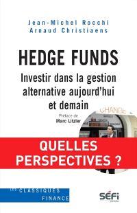 Hedge Funds  : investir dans la gestion alternative aujourd'hui et demain