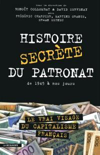 Histoire secrète du patronat : de 1945 à nos jours : le vrai visage du capitalisme français