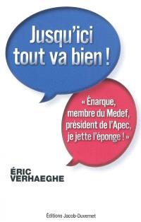 Jusqu'ici tout va bien ! : énarque, membre du Medef, président de l'Apec, je jette l'éponge !