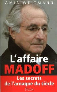 L'affaire Madoff : les secrets de l'arnaque du siècle