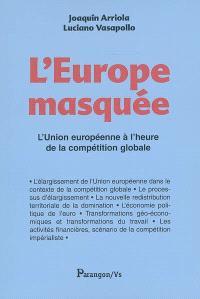 L'Europe masquée : l'Union européenne à l'heure de la compétition globale
