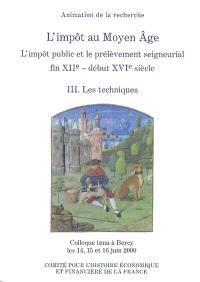 L'impôt au Moyen Âge : l'impôt public et le prélèvement seigneurial, fin XIIe-début XVIe siècle : colloque tenu à Bercy, 14-16 juin 2000. Volume 3, Les techniques