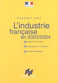 L'industrie française en 2003-2004 : diagnostic 2003-2004, financement de l'industrie, fiches thématiques : rapport 2004