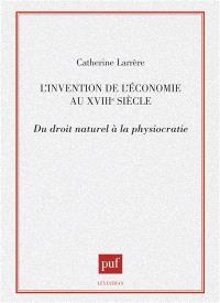 L'Invention de l'économie au XVIIIe siècle : du droit naturel à la physiocratie