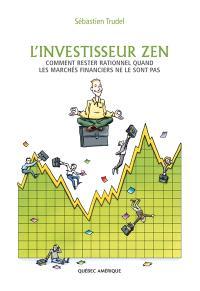 L'investisseur zen  : comment rester rationnel quand les marchés financiers ne le sont pas