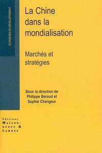 La Chine dans la mondialisation : marchés et stratégies